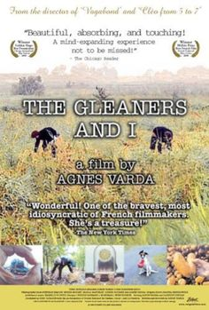 Directed by Agnès Varda. With François Wertheimer, Agnès Varda, Bodan Litnanski. An intimate, picaresque inquiry into French life as lived by the country's poor and its provident, as well as by the film's own director, Agnes Varda. The aesthetic, political and moral point of departure for Varda are gleaners, those individuals who pick at already-reaped fields for the odd potato, the leftover turnip.