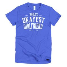 World's Okayest Girlfriend Short sleeve women's t-shirt valentine gift