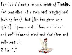 We don't have a spirit of timidness! God has given us a spirit of discipline and power through him!