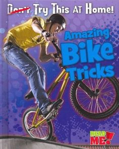 Amazing Bike Tricks by Ellen Labrecque - Presents instructions on preforming bike tricks, from front hops and bunny hops to spinning the handle bars and drop-ins.