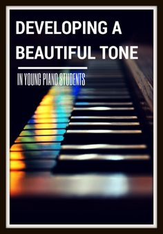 How To Teach Your Piano Kids To Play With a Beautiful Tone | www.teachpianotoday #pianoteaching #pianolessons #pianostudent