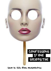 Confessions d'une sociopathe. Dans la tête d'une manipulatrice, de M. E. Thomas.
