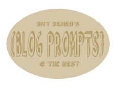 """Stuck for inspiration -- need soething to WRITE on your blog?!?  Check out the latest blog prompts at """"The NEST TALKS BACK!"""""""