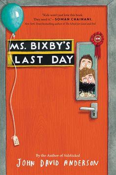 Ms. Bixby's Last Day Written by John David Anderson Cover by Emma Yarlett Walden Pond Press 2016 9780062338174