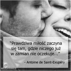 Prawdziwa miłość zaczyna się tam... #SaintExupery-Antoine-De,  #Miłość