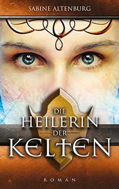 Die Heilerin der Kelten. Historischer Roman (Eifel-Saga 2)