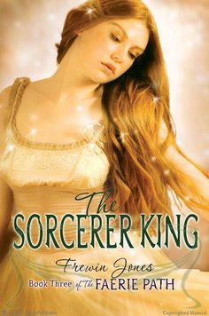 The Faerie Path #3: The Sorcerer King  Book Three of The Faerie Path  by Frewin Jones