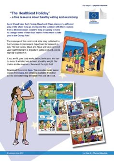 EUROPEAN COMMISSION  The healthiest holiday  11-14 years - Food technology, PSHE. Story of British children holidaying in the Mediterranean a learning about a healthier alternative lifestyle.