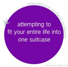 attempting to fit your entire life into one suitcase #intproblems
