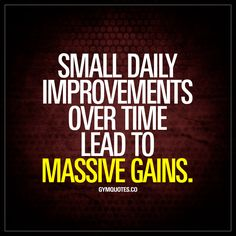 """Small daily improvements over time lead to massive gains."""" So never give up. Ever. Realize that massive results and incredible gains take time and make sure you focus on achieving daily improvements! All those little daily gains will over time, lead to incredible gains! www.gymquotes.co for all our motivational gym and workout quotes!"""