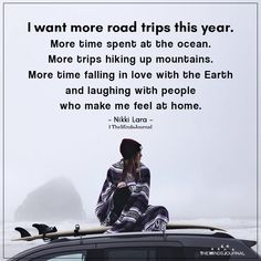 I want more road trips this year. More time spent at the ocean. More trips hiking up mountains.More time falling in love with the Earth Road Trip Quotes, Travel Quotes, Soul Quotes, Life Quotes, Qoutes, Road Trip Outfit, Road Trips, Road Trip Food, Road Trip Europe