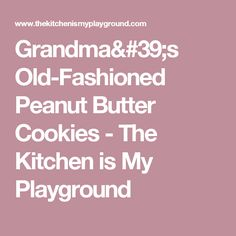 Grandma's Old-Fashioned Peanut Butter Cookies - The Kitchen is My Playground