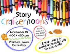 STORY CRAFTERNOON! Tuesday, November 10 from 4 - 4:30 pm. Enjoy a story and make a pumpkin pie-themed craft! Ages preschool-lower elementary.