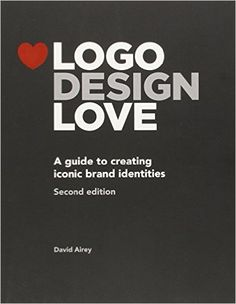 Logo Design Love: A Guide to Creating Iconic Brand Identities, 2nd Edition: David Airey: 9780321985200: Amazon.com: Books