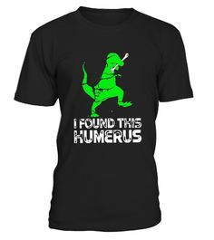 "# I Found This Humerus - funny Anatomy shirt with dinosaur .  Special Offer, not available in shops      Comes in a variety of styles and colours      Buy yours now before it is too late!      Secured payment via Visa / Mastercard / Amex / PayPal      How to place an order            Choose the model from the drop-down menu      Click on ""Buy it now""      Choose the size and the quantity      Add your delivery address and bank details      And that's it!      Tags: ""I found this humerus""…"