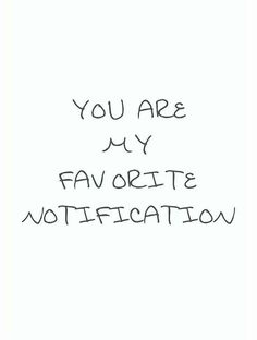 """Love Quotes for Him - """"You are my favorite notification."""" - Love Quotes for Him - """"You are my favorite notification."""" - Anonymous 70 Unexpected Surprise Love Quotes for Him Angst Quotes, Now Quotes, Words Quotes, Life Quotes, Funny Quotes, Hair Quotes, You And I Quotes, New Relationship Quotes, Peace Quotes"""