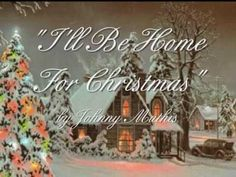 """I'll Be Home For Christmas"" - Johnny Mathis  there is no place to be at Christmas, even if only in your heart"