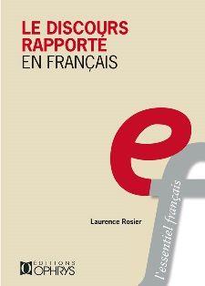 Le discours rapporté en français / Laurence Rosier - Paris ; Bruxelles : Ophrys, 2008