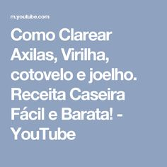 Como Clarear Axilas, Virilha, cotovelo e joelho. Receita Caseira Fácil e Barata! - YouTube