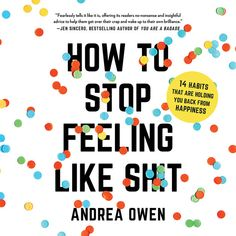 How to Stop Feeling Like Sh*t: 14 Habits that Are Holding You Back from Happiness Free Audiobook Written By: Andrea Owen Narrated By: Andrea Owen […] Best Motivational Books, Inspirational Books, New Years Resolution List, Self Love Books, Think Happy Thoughts, Personal Development Books, Negative Self Talk, After Life, Feel Like