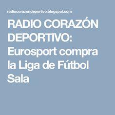 RADIO CORAZÓN  DEPORTIVO: Eurosport compra la Liga de Fútbol Sala