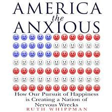 America the Anxious: How Our Pursuit of Happiness is Creating a Nation of Nervous Wrecks by Ruth Whippman