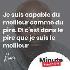 """""""Je suis capable du meilleur comme du pire. Et cest dans le pire que je suis le meilleur"""" @kaarisofficiel1 #rap #rapfr #rapfrancais #kaaris #punch #punchline #punchlines #citation #minutepunchline"""