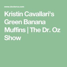 Kristin Cavallari's Green Banana Muffins | The Dr. Oz Show