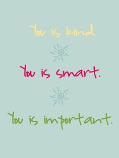 You is kind, you is smart, you is important #TheHelp
