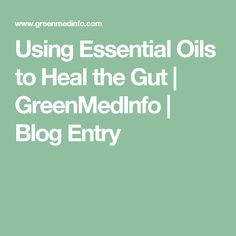 Using Essential Oils to Heal the Gut | GreenMedInfo | Blog Entry