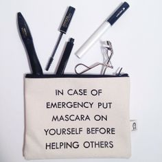 In Case of Emergency Put Mascara on Yourself Before Helping Others
