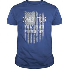 Donald J. Trump will be our next president 100% #sunfrogshirt #trump