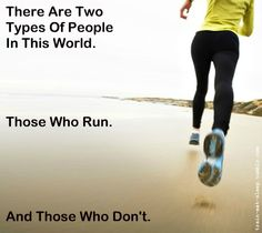 There are two types of people in this world.  Those who run.  And those who don't. Runners Life, Hope People, Types Of People, Wildest Phantasy, Simple Things, Wild Web, Healthy Living, Favourite Quotes