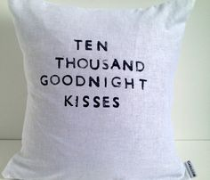 Would love this embroidered in a beautiful font. Ten Thousand Kisses Pillow