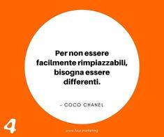 Per non essere facilmente rimpiazzabili bisogna essere differenti.  COCO CHANEL  #fourmarketing