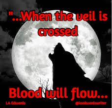 """""""...When the veil is crossed   Blood will flow...  / LA Edwards                                                @laedwardswriter #TheHouseofThoth #TheWithingHour #Veil #Nocturals #Daywalkers"""