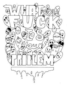 What the Fuck - Adult Coloring page - swear. 14 FREE printable coloring pages, Visit swearstressaway.com to download and print 14 swear word coloring pages. These adult coloring pages with colorful language are perfect for getting rid of stress. The free printable coloring pages that are given change, so the pin may differ from the coloring pages give at swearstressaway.com - Sweary sketches #coloring #doodle