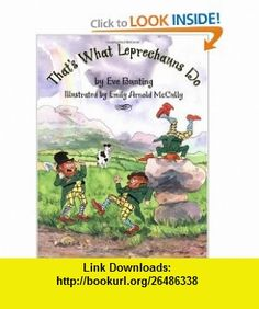 Thats What Leprechauns Do (9780618354108) Eve Bunting, Emily Arnold McCully , ISBN-10: 0618354107  , ISBN-13: 978-0618354108 ,  , tutorials , pdf , ebook , torrent , downloads , rapidshare , filesonic , hotfile , megaupload , fileserve