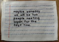 And maybe we'll fall in love for the first time again. Maybe this time we won't break each other's hearts.