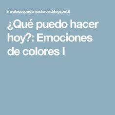 ¿Qué puedo hacer hoy?: Emociones de colores I