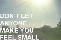 Dnt let anyone make u feel small