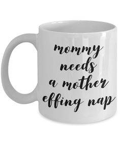 Mother's Day Gifts - Mom Mug - Mommy Needs a Mother Effing Nap Funny Ceramic Coffee Cup