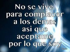 No se vive para complacer a los demás Humor, Love, Envy, Feelings, Good Morning Greetings, Love Quotes, Amor, Humour, I Like You