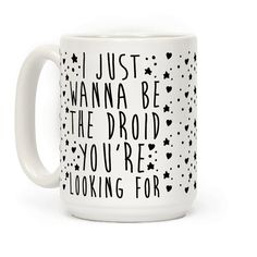 I Just Wanna Be The Droid You're Looking For Parody - Droids are the cutest! Who wouldn't want to be one, they are cute and charming and get all the love! Get your flirt on and show off your love for droids,space, action, and sci-fi movies with this cute and funny, flirty, nerdy, parody coffee mug!