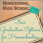 Homeschool High School Four Options for Homeschoolers | Hip Homeschool Momss