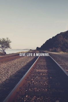 Give Life A Meaning.