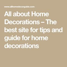 All about Home Decorations – The best site for tips and guide for home decorations