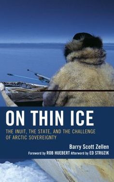 On thin ice : the Inuit, the state, and the challenge of Arctic sovereignty Barry Scott Zellen. Indigenous Peoples Day, On Thin Ice, Tribal People, Arctic, Mystery, Challenges, American, Books, Libros