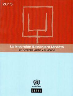 La inversión extranjera directa en América Latina y el Caribe / Comisión Económica para América Latina y el Caribe (CEPAL 2015) / HG 4538 C73