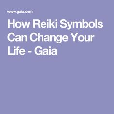 How Reiki Symbols Can Change Your Life - Gaia